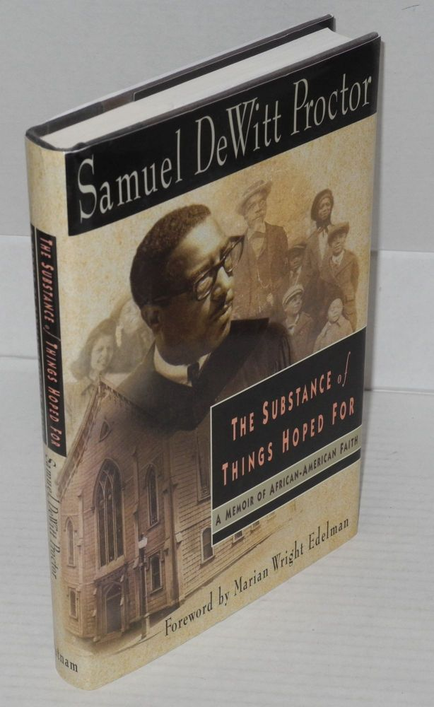 The substance of things hoped for; a memoir of African-American faith. Samuel DeWitt Proctor.