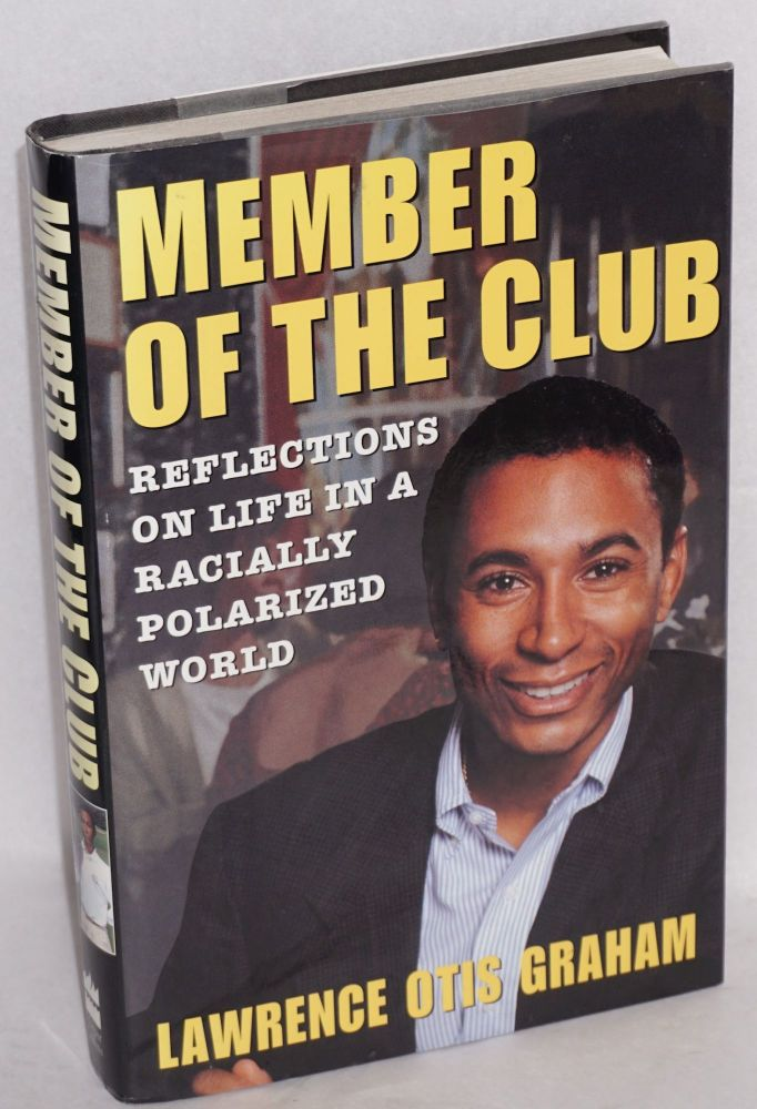 member of the club; reflections on life in a racially polarized world. Lawrence Otis Graham.