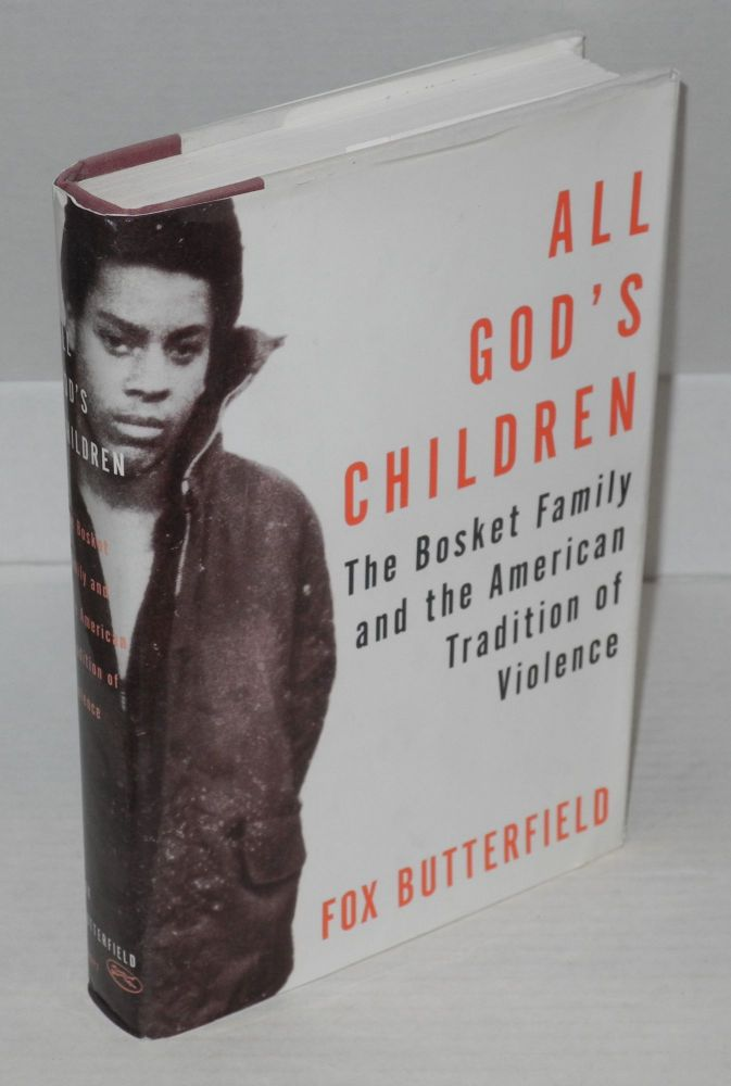 All God's children; the Bosket family and the American tradition of violence. Fox Butterfield.