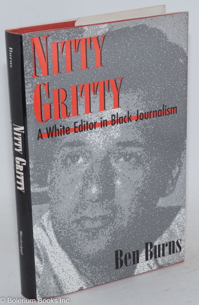 Nitty gritty; a white editor in black journalism. Ben Burns.