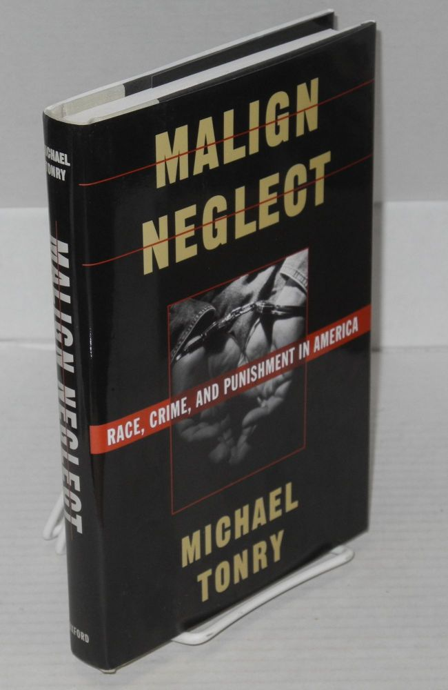Malign neglect; race, crime, and punishment in America. Michael Tonry.