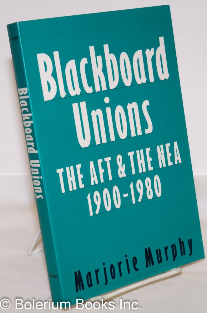 Blackboard unions, the AFT and the NEA, 1900-1980. Marjorie Murphy.