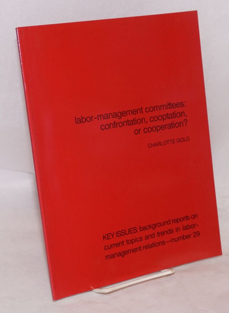 Labor-management committees: confrontation, cooptation, or cooperation? Charlotte Gold.
