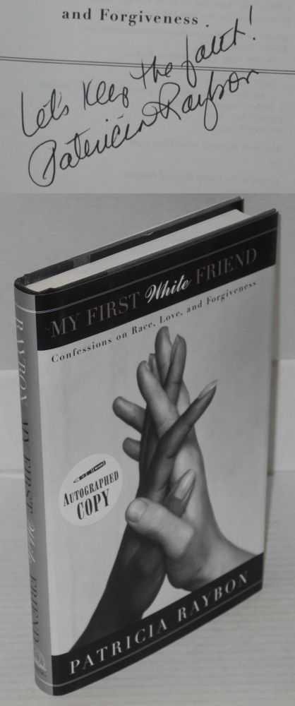 My first white friend; confessions on race, love, and forgiveness. Patricia Raybon.