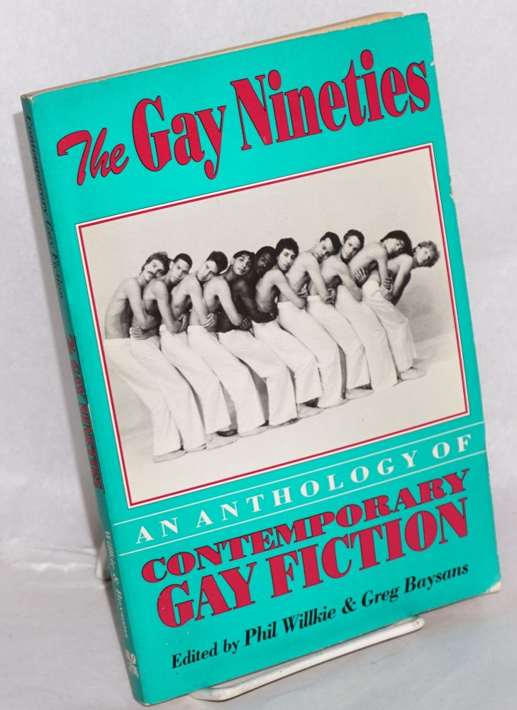 The gay nineties; an anthology of contemproary gay fiction. David Steinberg, Felice Picano, Donald Vining, James White, Phil Willkie, Greg Baysans.