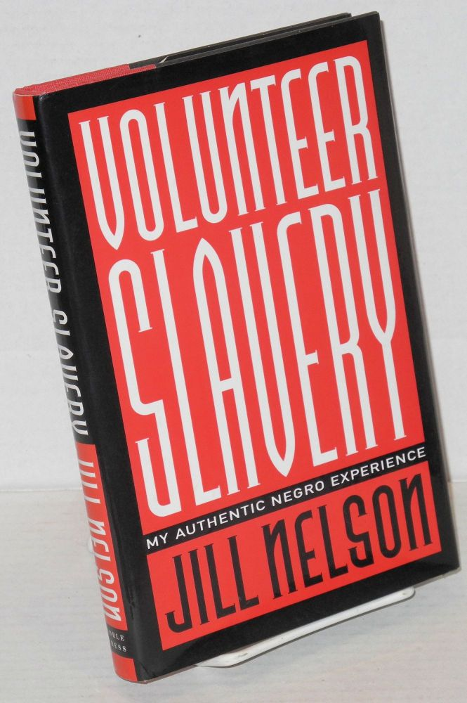 Volunteer slavery; my authentic Negro experience. Jill Nelson.