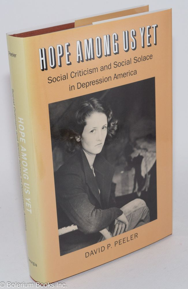 Hope among us yet; social criticism and social science in Depression America. David P. Peeler.