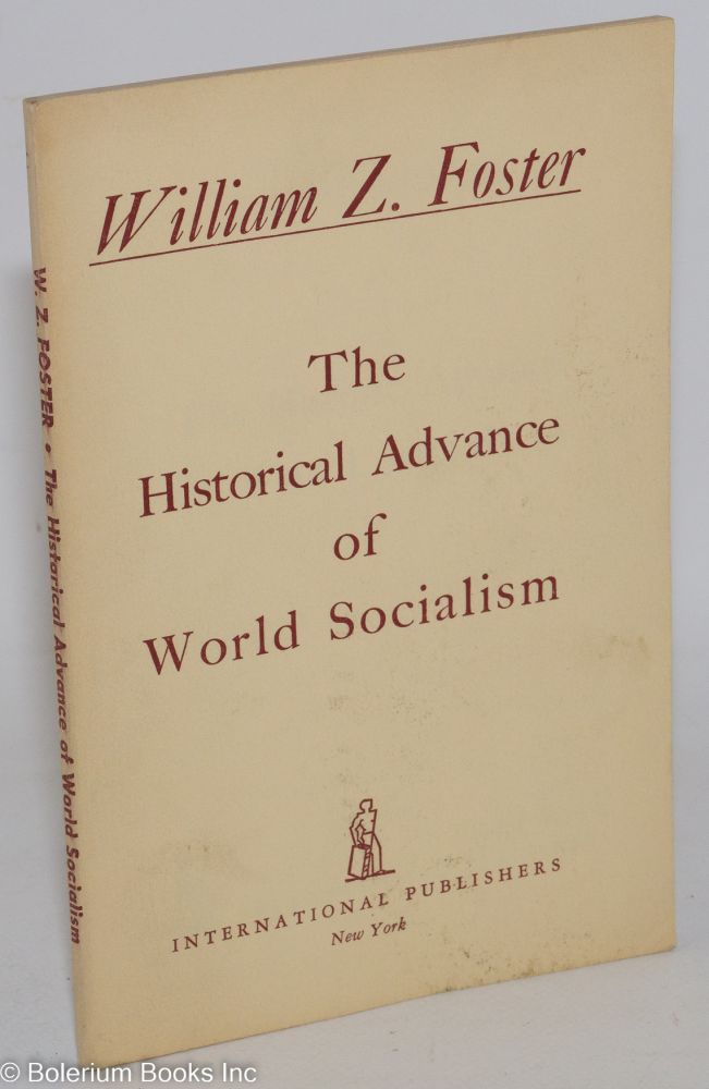 The historical advance of world socialism. William Z. Foster.