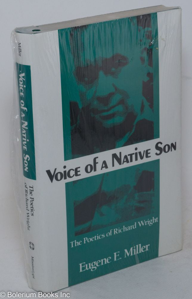 Voices of a native son; the poetics of Richard Wright. Eugene E. Miller.