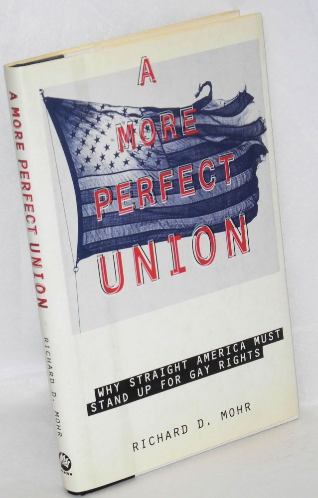 A more perfect union; why straight America must stand up for gay rights. Richard D. Mohr.