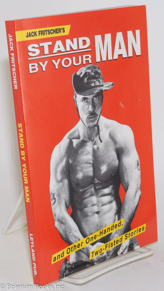 Stand by your man; and other one-handed two-fisted stories. Jack Fritscher.