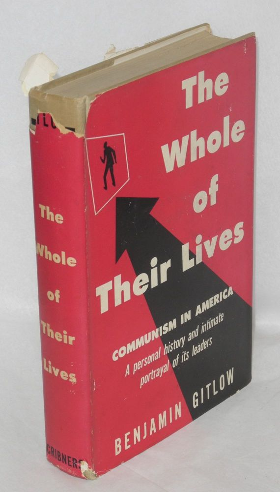 The whole of their lives; Communism in America--a personal history and intimate portrayal of its leaders. With a foreword by Max Eastman. Benjamin Gitlow.