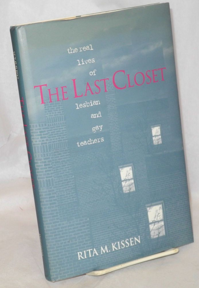 The last closet; the real lives of lesbian and gay teachers. Rita M. Kissen.