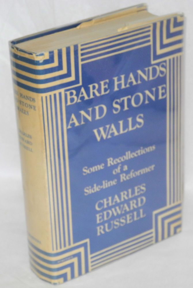 Bare hands and stone walls; some recollections of a side-line reformer. Charles Edward Russell.
