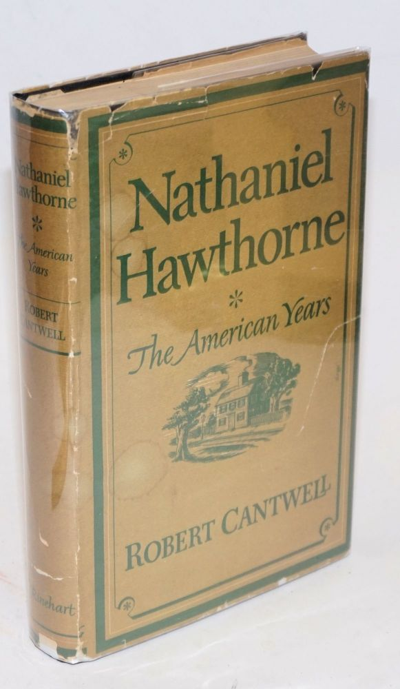 Nathaniel Hawthorne; the American years. Robert Cantwell.