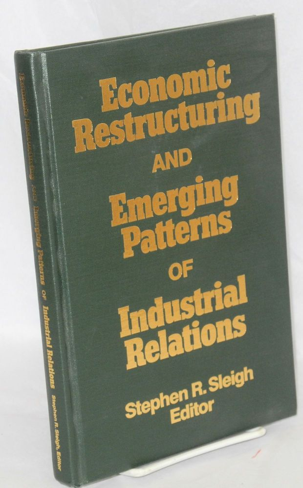 Economic restructuring and emerging patterns of industrial relations. Stephen R. Sleigh, ed.