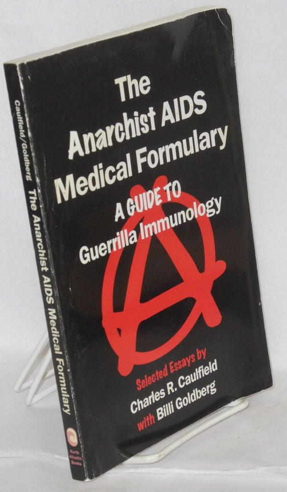 The anarchist AIDS medical formulary; a guide to guerrilla immunology. Charles R. Caulfield, , Bill Goldbert.