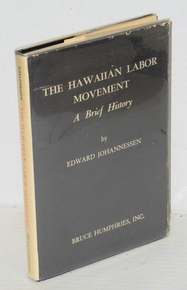 The Hawaiian labor movement; a brief history. Edward Johannessen.