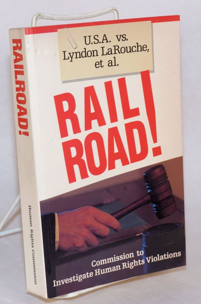 Railroad! U.S.A. v. Lyndon La Rouche, et al. Commission to Investigate Human Rights Violations.