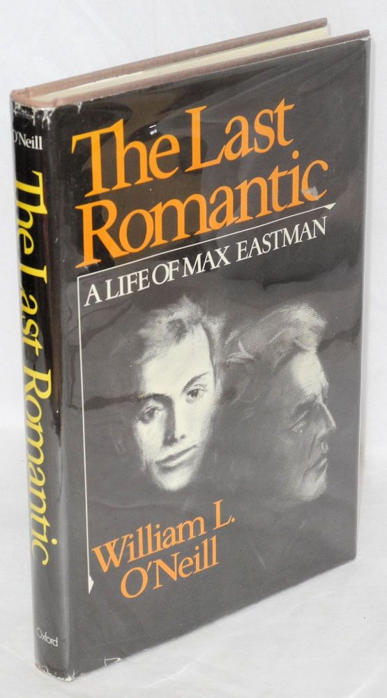 The last romantic; a life of Max Eastman. William L. O'Neill.