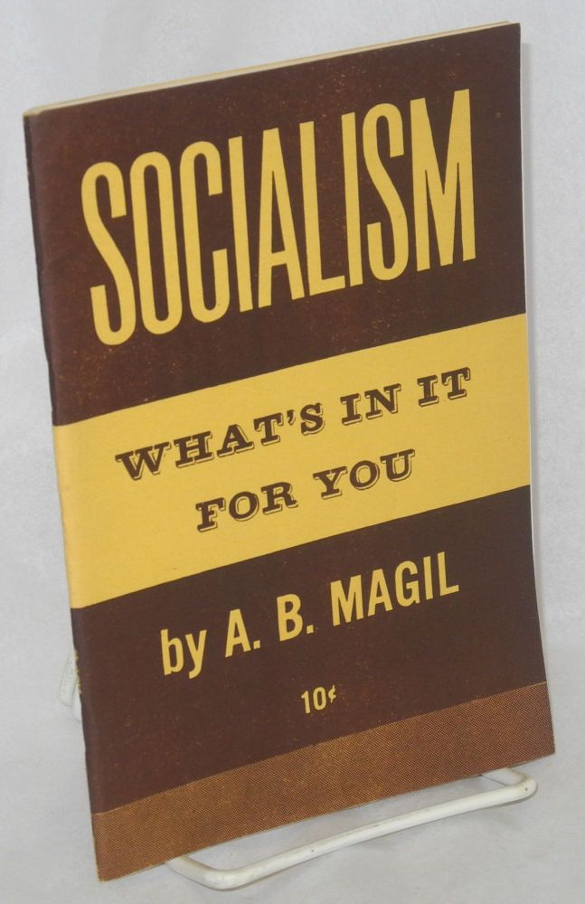 Socialism, what's in it for you. A. B. Magil.