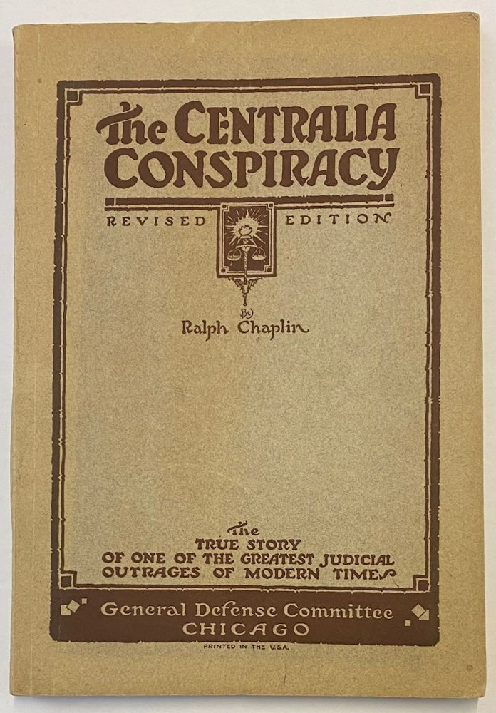 The Centralia conspiracy; the truth about the Armistice day tragedy. Third edition, revised. Ralph Chaplin.