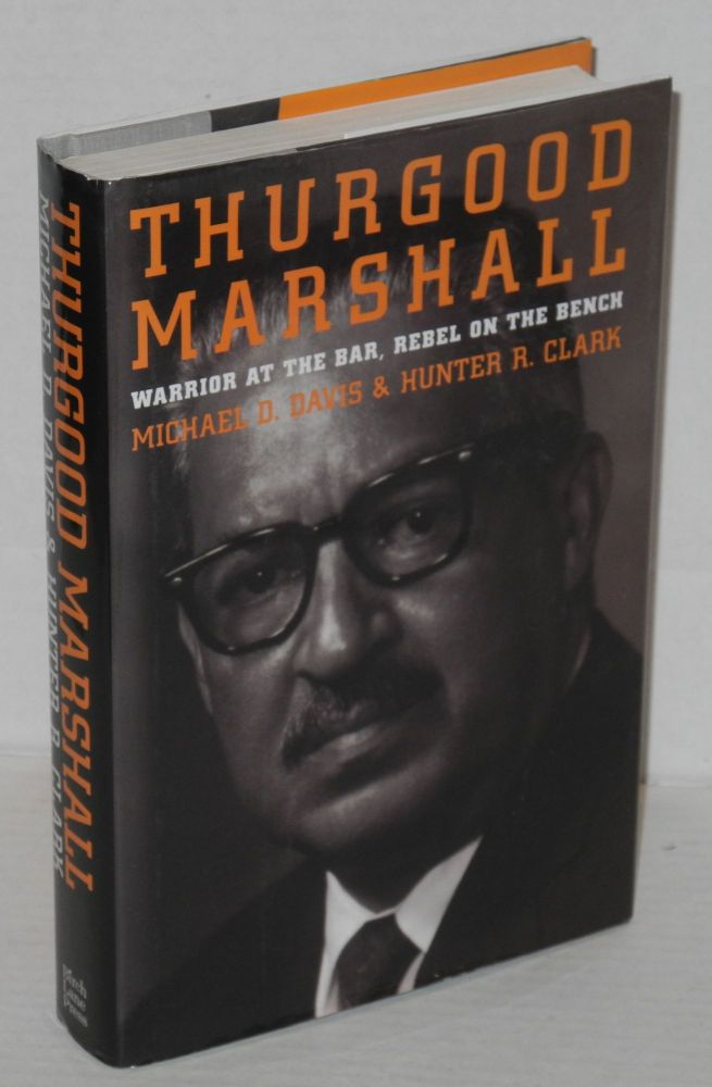 Thurgood Marshall; warrior at the bar, rebel on the bench. Michael D. Davis, Hunter R. Clark.