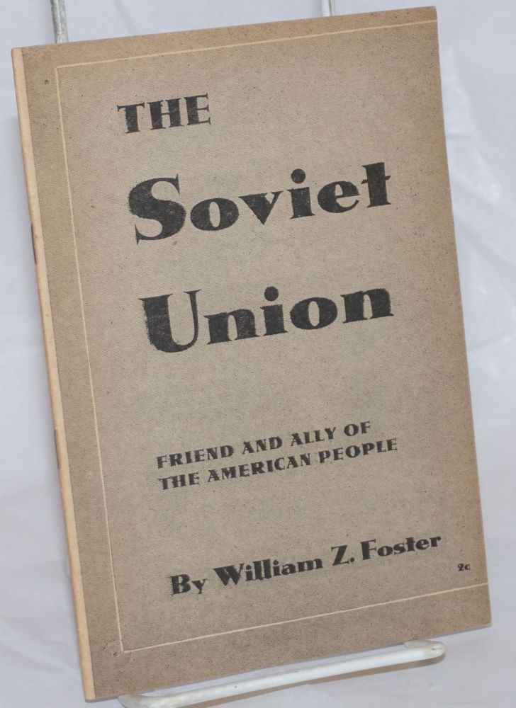 The Soviet Union; key bastion of world freedom, friend and ally of the American people. William Z. Foster.