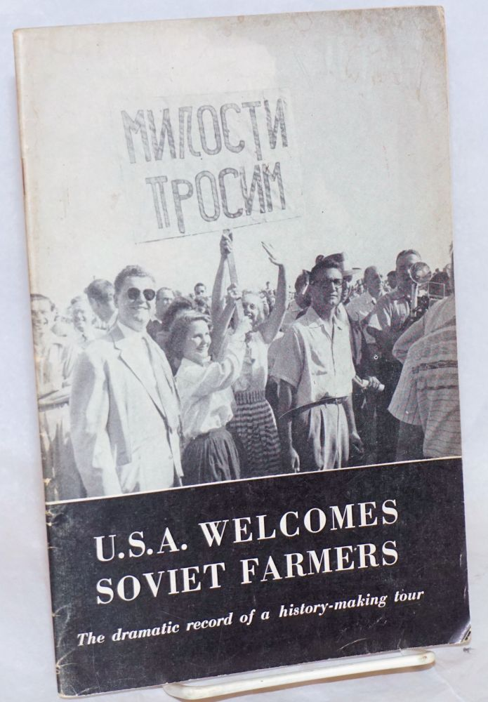 U.S.A. welcomes Soviet farmers. The story of what happened in the American Midwest, and in Texas and California when the Russian agricultural experts visited here- a dramatic record taken entirely from the stories of newspapermen who made the history-making tour. National Council of American-Soviet Friendship.