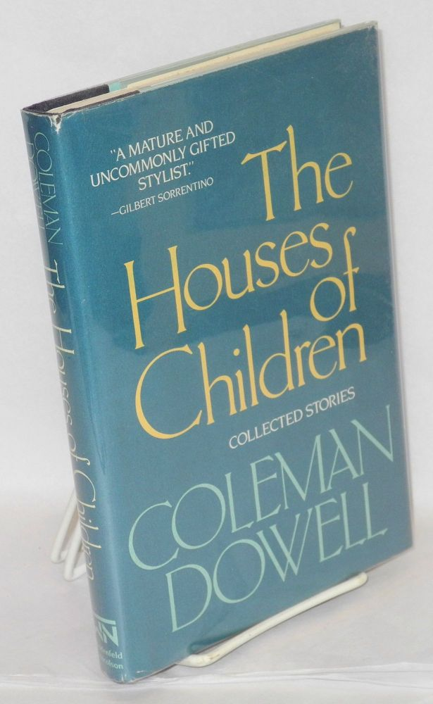 The houses of children; collected stories, with a postscript by Bradford Morrow. Coleman Dowell.
