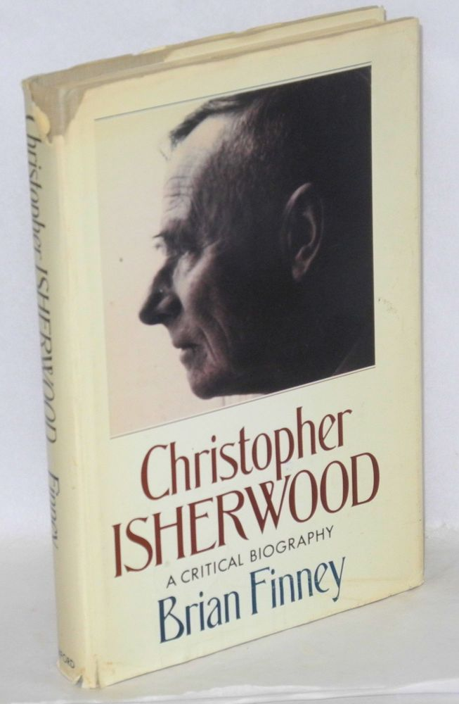 Christopher Isherwood; a critical biography. Brian Finney.