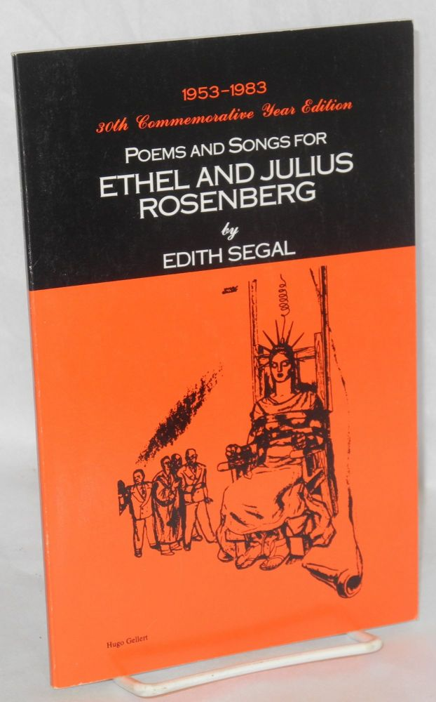 Poems and songs for Ethel and Julius Rosenberg. 1953-1983, 30th commemorative year edition. Cover drawing by Hugo Gellert, rear cover by Pablo Picasso. Edith Segal.