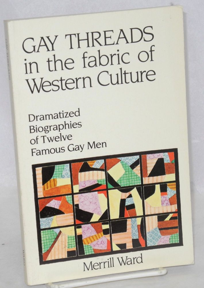 Gay threads in the fabric of western culture; dramatized biographies of famous gay men. Merrill Ward.