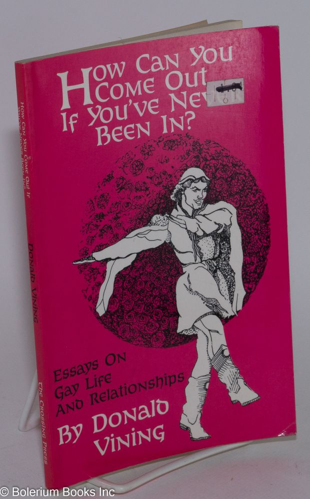 A How can you come out if you've never been in? Essays on gay life and relationships. Donald Vining.