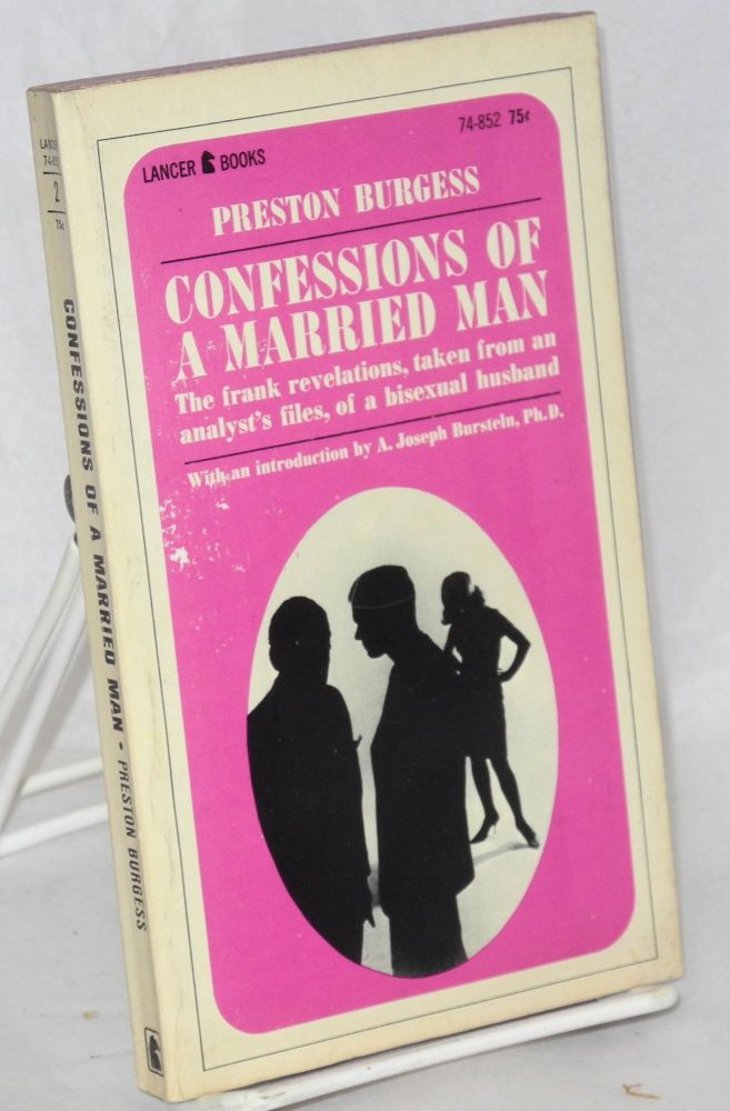 Confessions of a married man; the frank revelations, taken from an analyst's files, of a bisexual husband; with an introduction by A. Joseph Burstein, Ph.D. Preston Burgess.