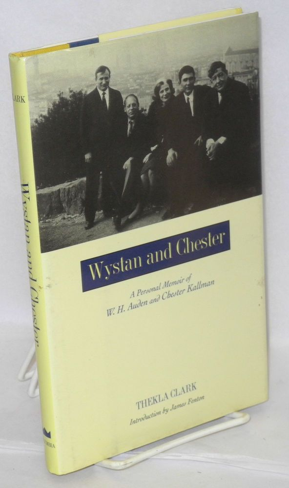 Wystan and Chester; a personal memoir of W. H. Auden and Chester Kallman, introduction by James Fenton. Thekla Clark.