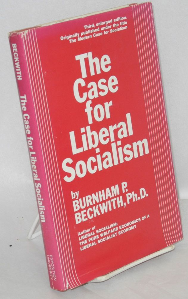 The case for liberal socialism. 3rd, enlarged edition. Originally published as The modern case for socialism by John Putnam [pseud.]. Burnham P. Beckwith.