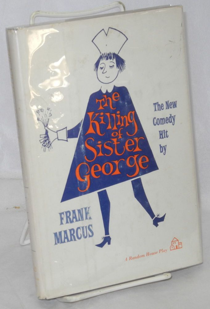 The killing of Sister George; a comedy in three acts. Frank Marcus.