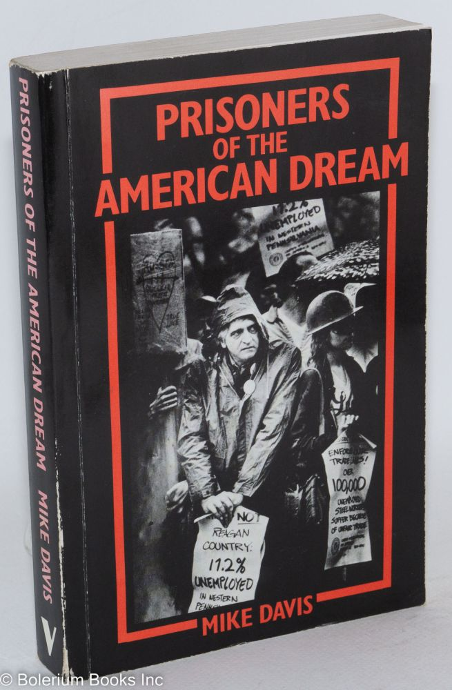 Prisoners of the American dream; politics and economy in the history of the U.S. working class. Mike Davis.