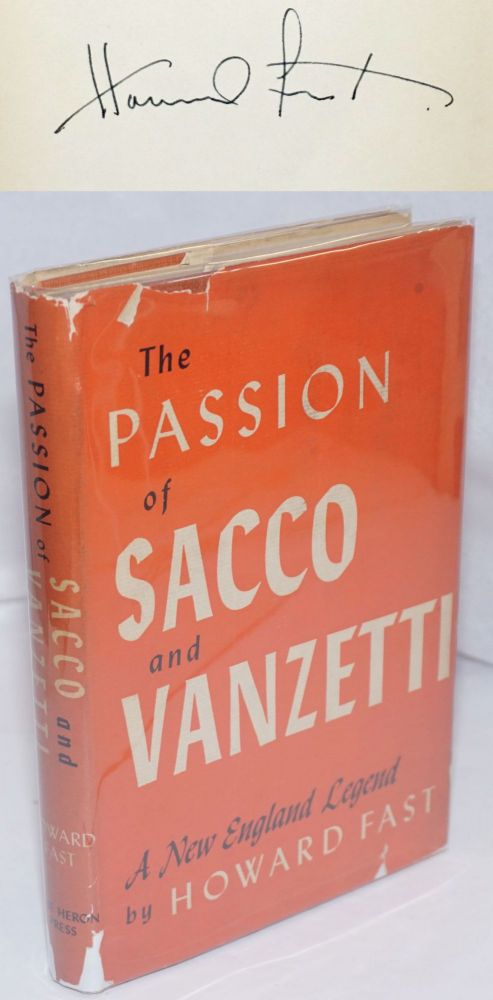 The passion of Sacco and Vanzetti; a New England legend. Howard Fast.