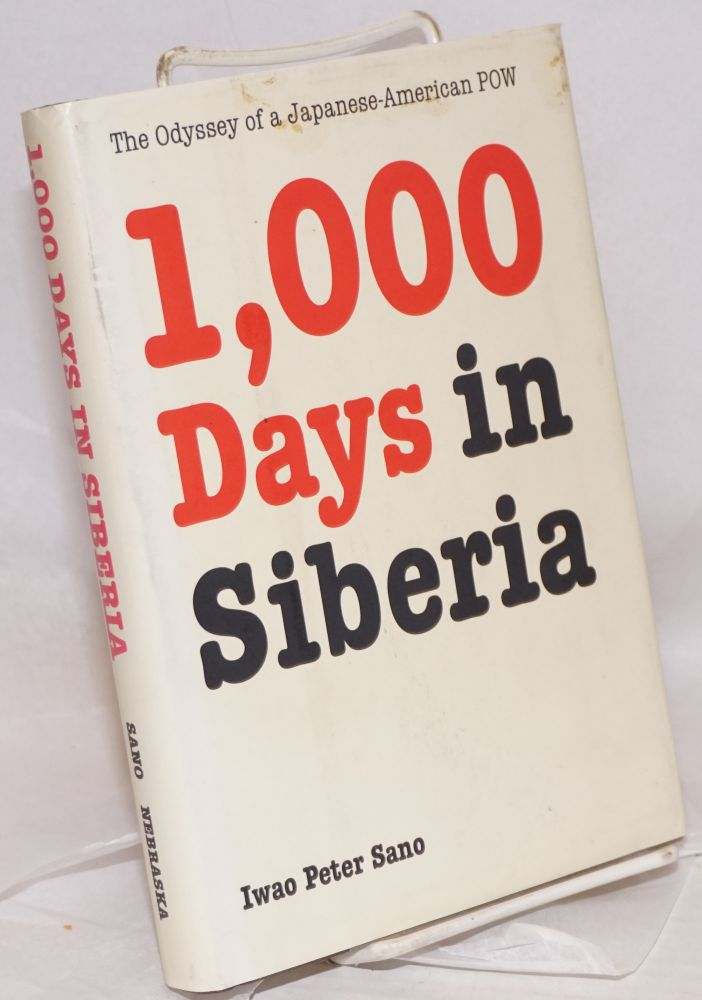 One thousand days in Siberia; the odyssey of a Japanese-American POW. Iwao Peter Sano.