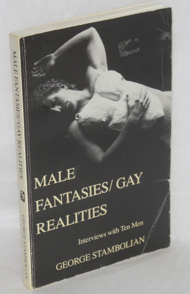 Male fantasies/gay realities; interviews with ten men. George Stambolian.