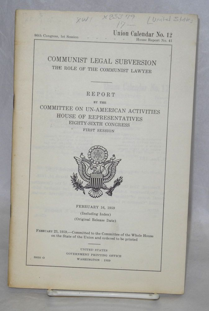 Communist legal subversion; the role of the Communist lawyer. Report by the Committee on Un-American Activities, House of Representatives. February 16, 1959. Committee on Un-American Activities United States. House of Representatives.