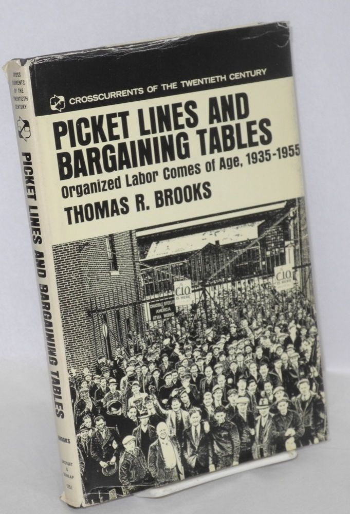 Picket lines and bargaining tables; organized labor comes of age, 1933-1955. Thomas R. Brooks.