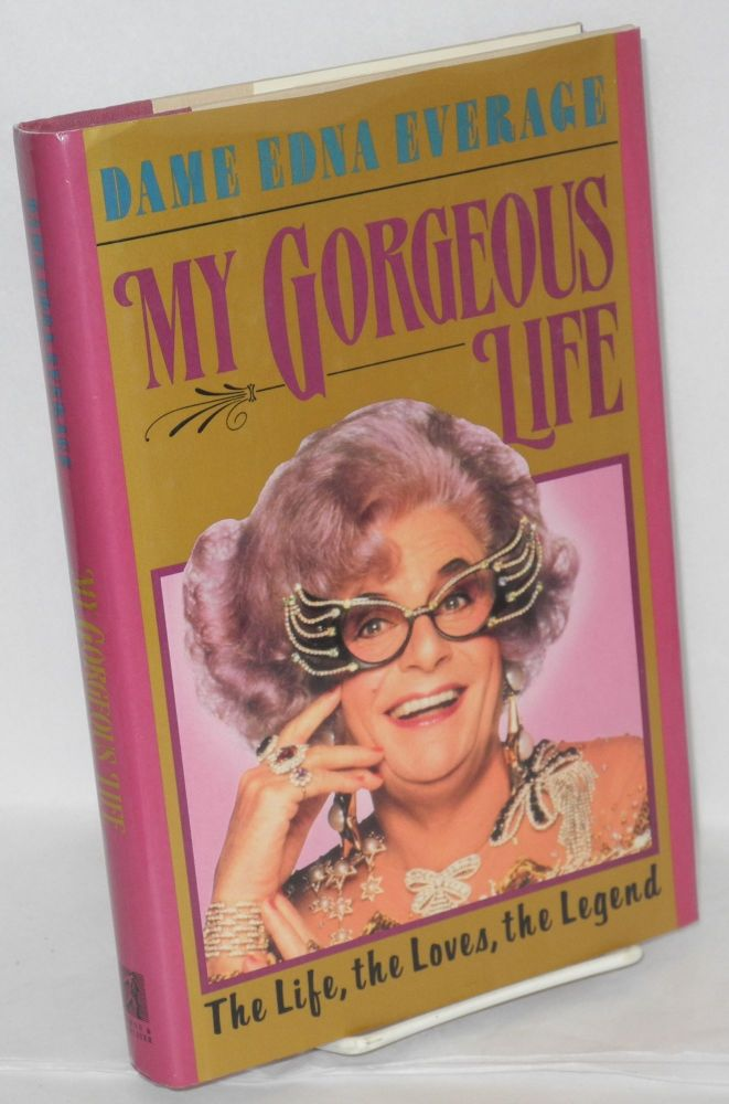 My gorgeous life; the life, the loves, the legend. Dame Edna Everage, aka Barry Humphries.