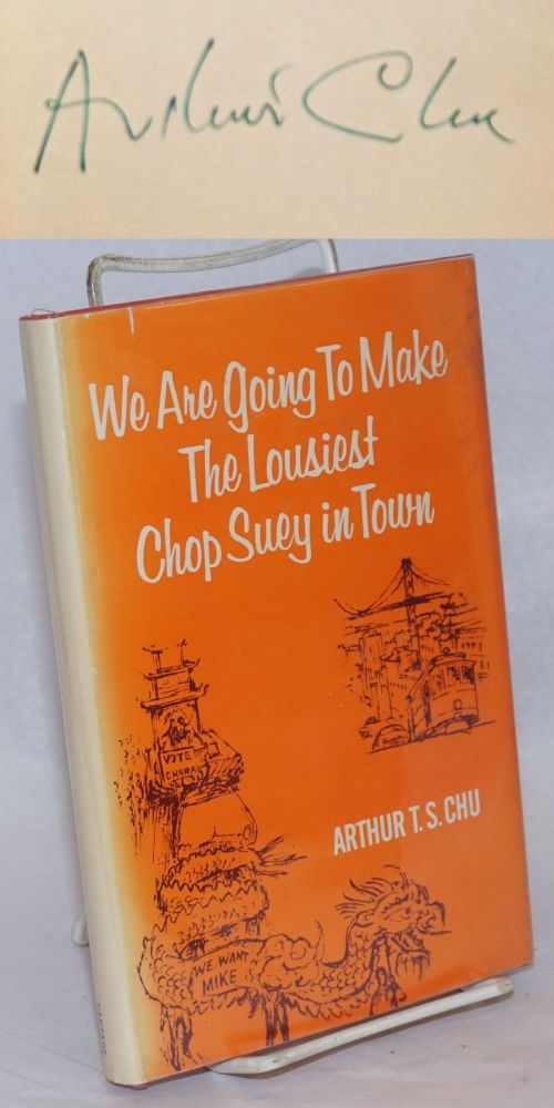 We are going to make the lousiest chop suey in town; a novel. Arthur T. S. Chu.