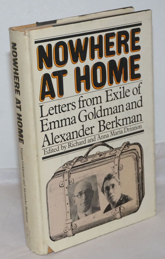 Nowhere at home; letters from exile of Emma Goldman and Alexander Berkman. Edited by Richard and Anna Maria Drinnon. Emma Goldman, Alexander Berkman.