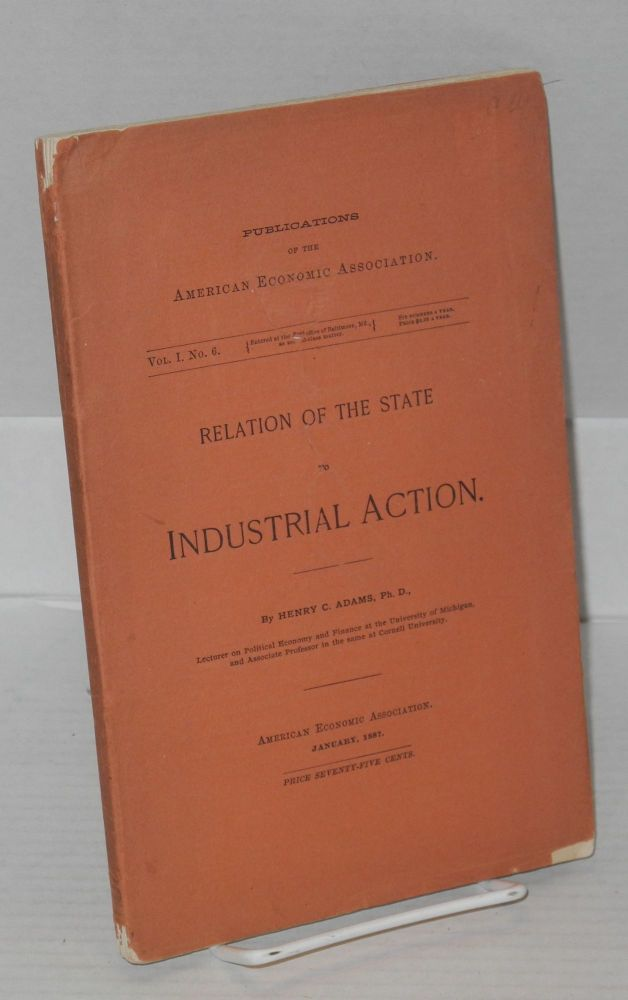 Relation of the state to industrial action. Henry Carter Adams.