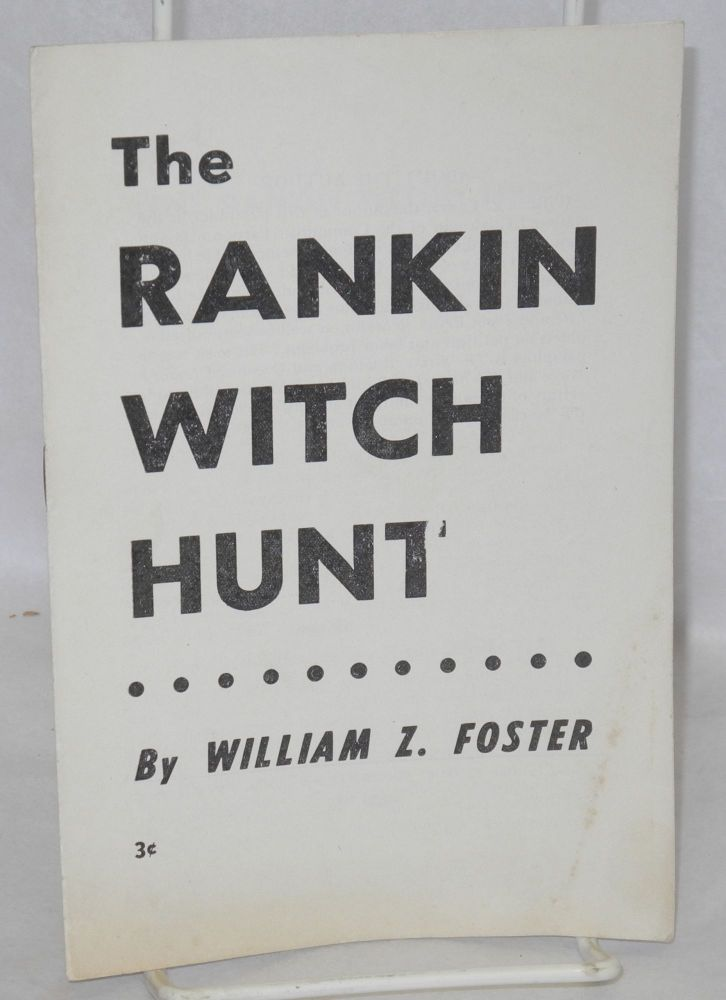 The Rankin witch hunt. William Z. Foster.