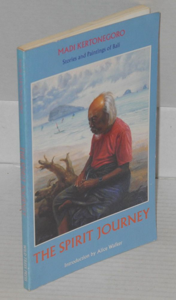 The spirit journey; stories and paintings of Bali; introduction by Alice Walker. Alice Walker, Madi Kertonegoro.